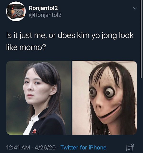Face - Ronjantol2 @Ronjantol2 Is it just me, or does kim yo jong look like momo? 12:41 AM · 4/26/20 · Twitter for iPhone 0...: ......