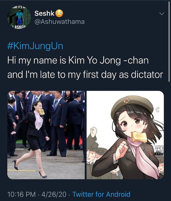 Cartoon - CAH IT'S . Seshk @Ashuwathama ASKED #KimJungUn Hi my name is Kim Yo Jong -chan and I'm late to my first day as dictator LUSTRANC ARDE Gaden 10:16 PM 4/26/20 Twitter for Android