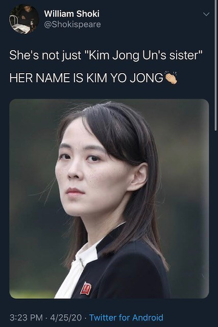 """Face - William Shoki @Shokispeare She's not just """"Kim Jong Un's sister"""" HER NAME IS KIM YO JONG 3:23 PM · 4/25/20 Twitter for Android"""