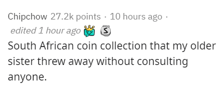 Text - Chipchow 27.2k points · 10 hours ago · edited 1 hour ago 9 S South African coin collection that my older sister threw away without consulting anyone.
