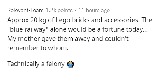 """Text - Relevant-Team 1.2k points · 11 hours ago Approx 20 kg of Lego bricks and accessories. The """"blue railway"""" alone would be a fortune today... My mother gave them away and couldn't remember to whom. Technically a felony"""
