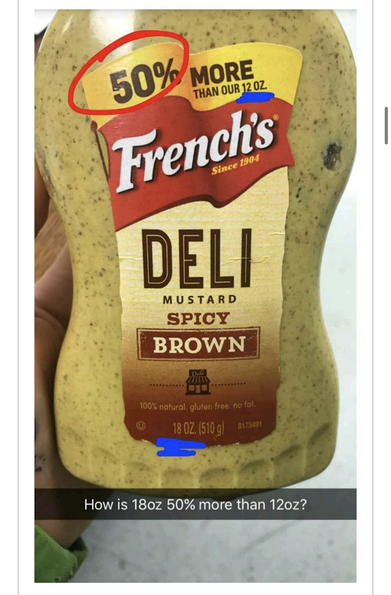 Food - 50% MORE THAN OUR 12 OZ. French's Since 1904 DELI MUSTARD SPICY BROWN Deli 100% natural. gluten free. no fat. 18 OZ. (510 g) 8173491 How is 18oz 50% more than 12oz?