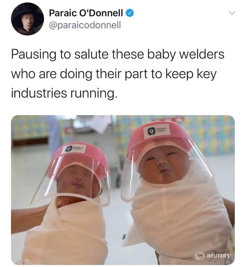 Nose - Paraic O'Donnell @paraicodonnell Pausing to salute these baby welders who are doing their part to keep key industries running. Prorom HOADROR PAOMENKAN REUTERS