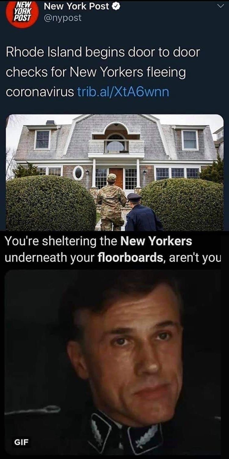 Property - NEW YORK POST New York Post @nypost Rhode Island begins door to door checks for New Yorkers fleeing coronavirus trib.al/XtA6wnn You're sheltering the New Yorkers underneath your floorboards, aren't you GIF