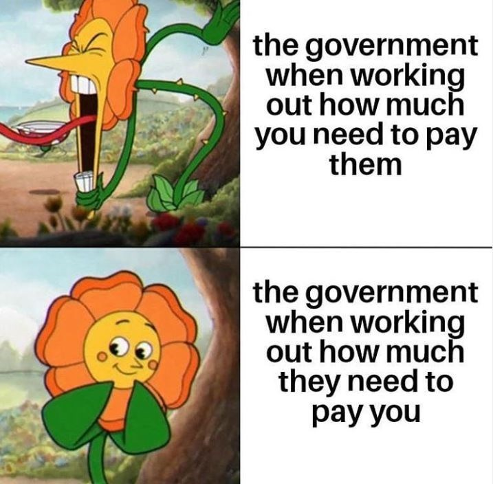 Organism - the government when working out how much you need to pay them the government when working out how much they need to pay you