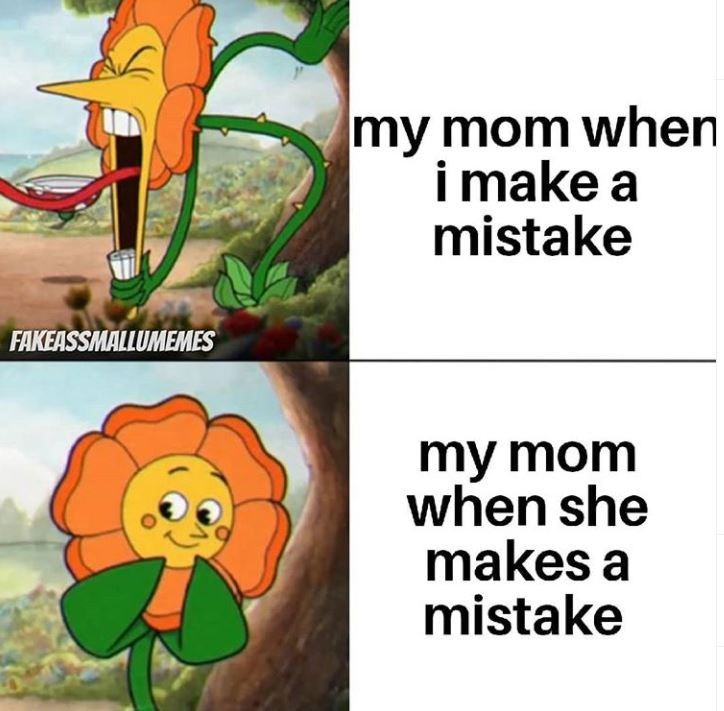 Organism - my mom when i make a mistake FAKEASSMALLUMEMES my mom when she makes a mistake