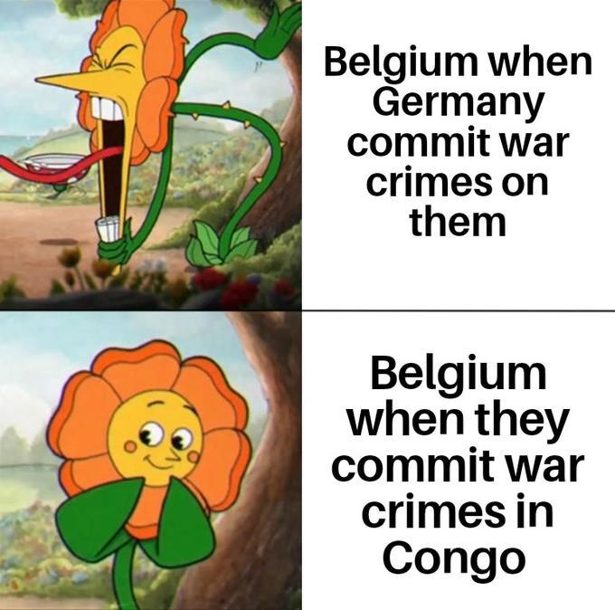 Organism - Belgium when Germany commit war crimes on them Belgium when they commit war crimes in Congo