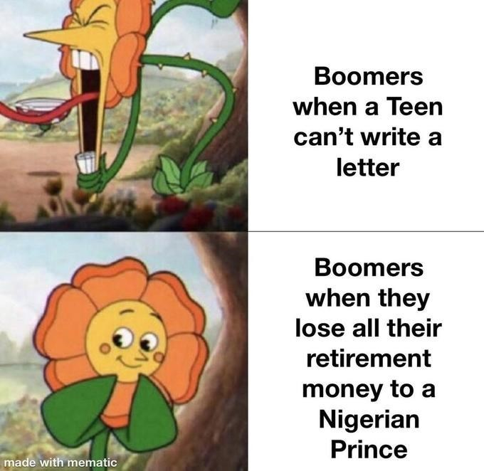 Organism - Boomers when a Teen can't write a letter Boomers when they lose all their retirement money to a Nigerian Prince made with mematic