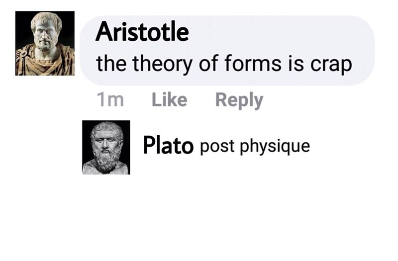 Text - Aristotle the theory of forms is crap 1m Like Reply Plato post physique