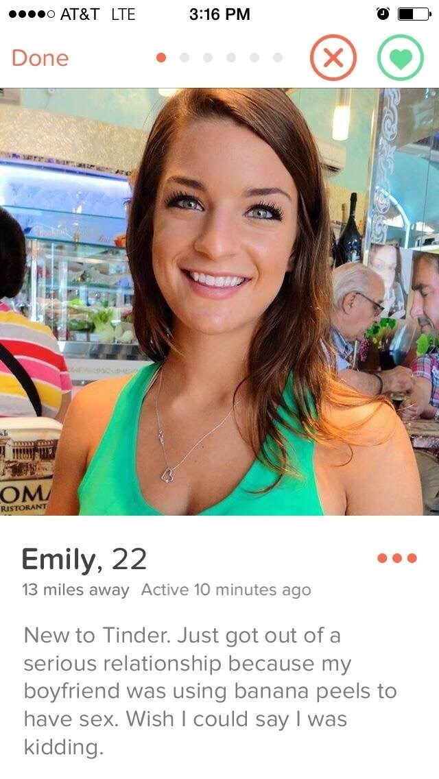 Text - Skin - 00000 AT&T LTE 3:16 PM Done OM RISTORANT Emily, 22 13 miles away Active 10 minutes ago New to Tinder. Just got out of a serious relationship because my boyfriend was using banana peels to have sex. Wish I could say I was kidding.