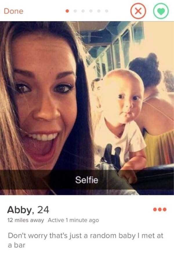 Face - Done (X) Selfie Abby, 24 12 miles away Active 1 minute ago Don't worry that's just a random baby I met at a bar