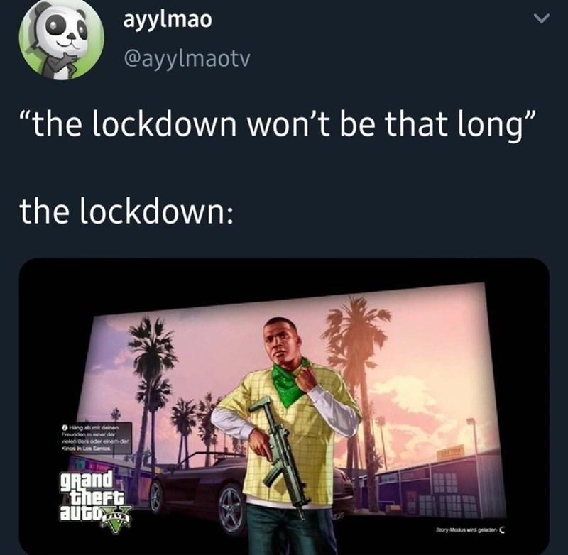"""Product - ayylmao @ayylmaotv """"the lockdown won't be that long"""" the lockdown: O Hang ab mit deinen Freunden in siner der vielen Bars oder einem der Kinos in Los Santos gRand theFt auto, Story Modus wind geladen C"""