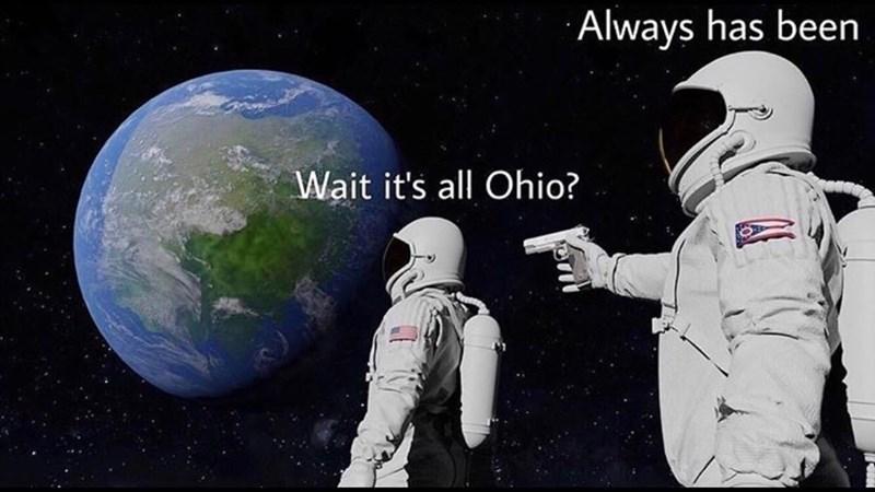 Astronaut - Always has been Wait it's all Ohio?