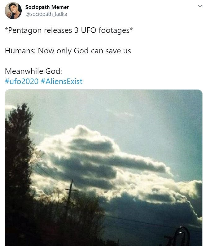 Sky - Sociopath Memer @sociopath_ladka *Pentagon releases 3 UFO footages* Humans: Now only God can save us Meanwhile God: #ufo2020 #AliensExist