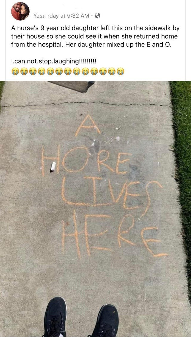 Text - Yeste rday at 9:32 AM · O A nurse's 9 year old daughter left this on the sidewalk by their house so she could see it when she returned home from the hospital. Her daughter mixed up the E and O. I.can.not.stop.laughing!!!!!!!! ORE LTVE