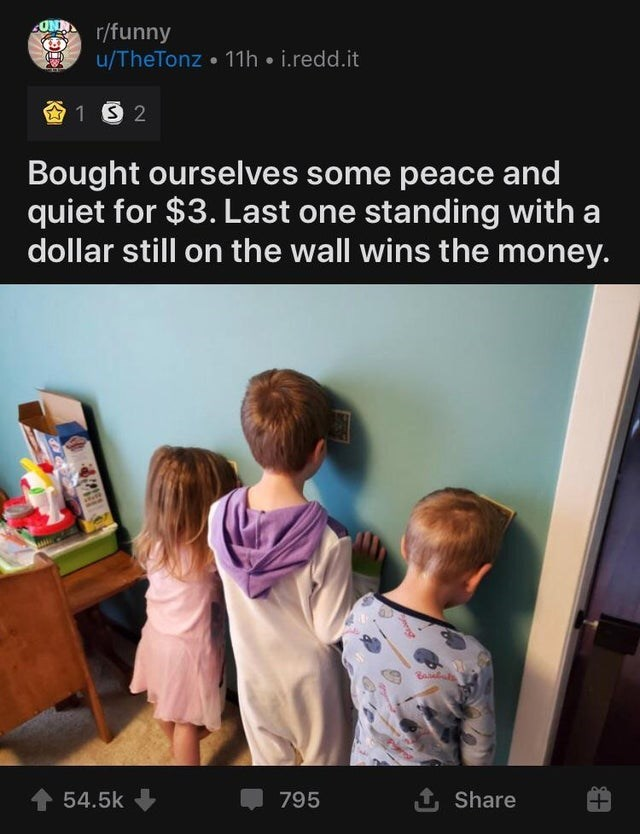 Text - Text - ON r/funny u/TheTonz 11h • i.redd.it 1 2 Bought ourselves some peace and quiet for $3. Last one standing with a dollar still on the wall wins the money. Baab + 54.5k 795 1 Share