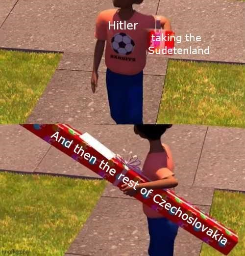 Advertising - taking the Sudetenland Hitler BXNGFYS And then the rest of Czechoslovakia