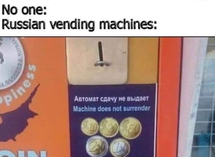 Money - No one: Russian vending machines: pines Автомат сдачу не выдает Machine does not surrender KaTRAN