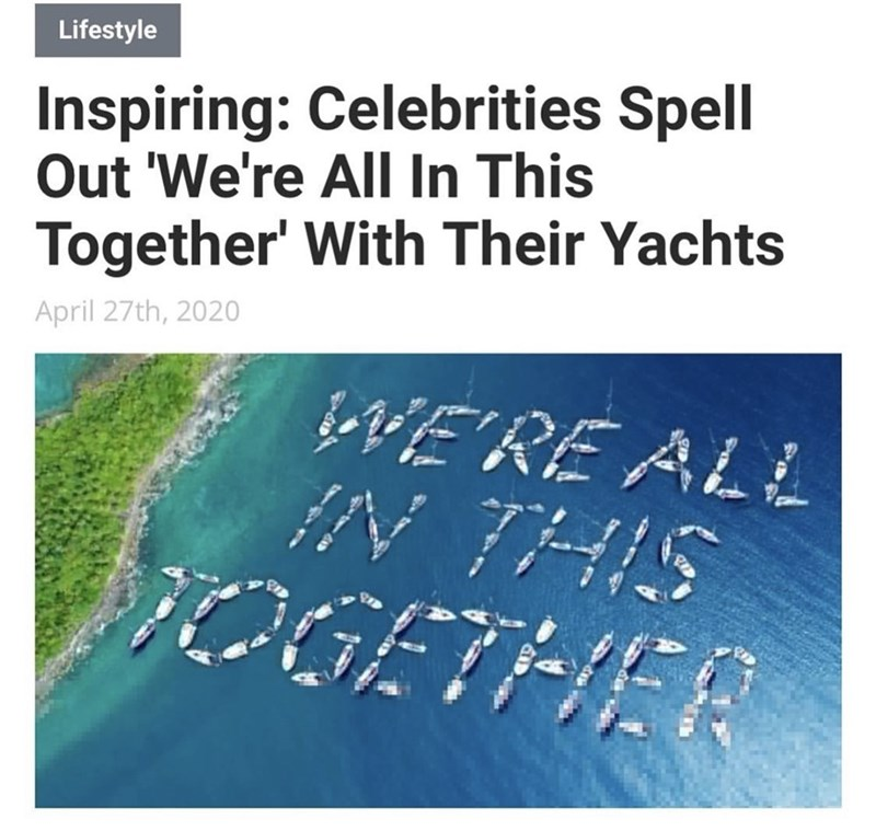 "Funny satirical news headline that reads, ""Inspiring: celebrities spell out 'we're all in this together' with their yachts"""