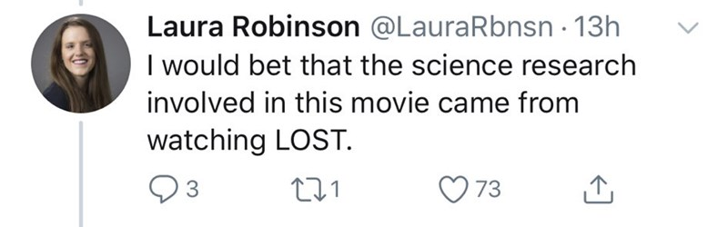 Text - Laura Robinson @LauraRbnsn · 13h I would bet that the science research involved in this movie came from watching LOST. 3 73