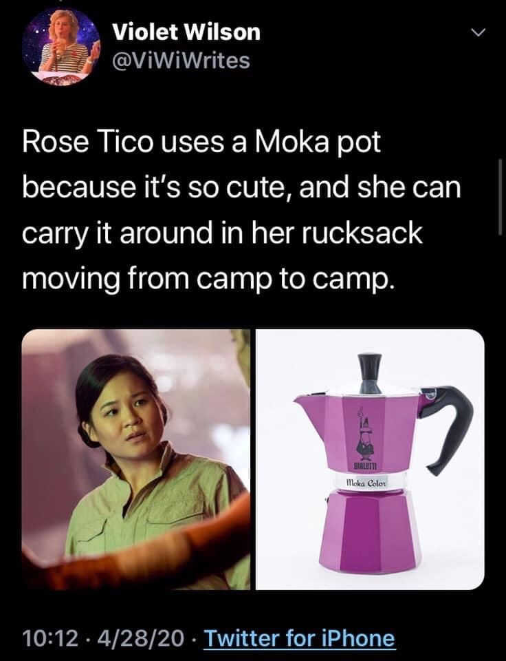 Text - Violet Wilson @ViWiWrites Rose Tico uses a Moka pot because it's so cute, and she can carry it around in her rucksack moving from camp to camp. BIALETTI Moka Color 10:12 · 4/28/20 · Twitter for iPhone