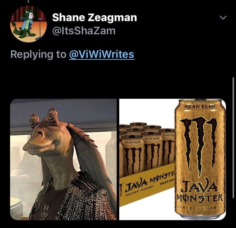 Fictional character - Shane Zeagman @ltsShaZam Replying to @ViWiWrites MEAN BEAN NEAN BL MEAN BEAS MEAN BEAK JAVA MONSTER JAVA MONSTE NEAN REA COFFEE -ENERBY COFFEE ENEROY