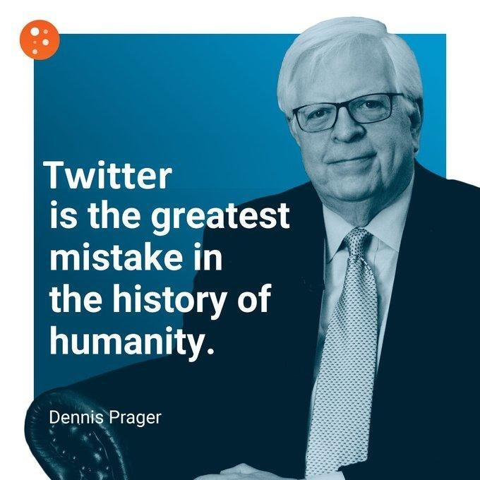 Text - Twitter is the greatest mistake in the history of humanity. Dennis Prager