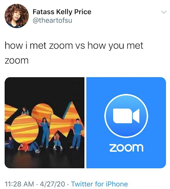 Text - Fatass Kelly Price @theartofsu how i met zoom vs how you met Zoom Zoom 11:28 AM · 4/27/20 · Twitter for iPhone