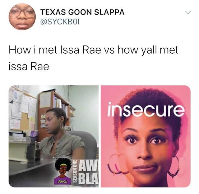 Face - TEXAS GOON SLAPPA @SYCKBOI How i met Issa Rae vs how yall met issa Rae insecure AW BLA