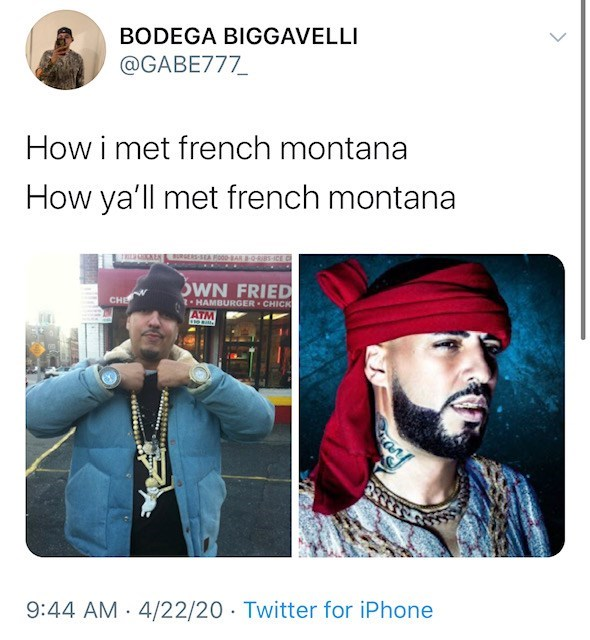 Text - BODEGA BIGGAVELLI @GABE777 How i met french montana How ya'll met french montana 00KER RGERS OWN FRIED CHE 2-HAMBURGER CHICK ATM 9:44 AM 4/22/20 Twitter for iPhone