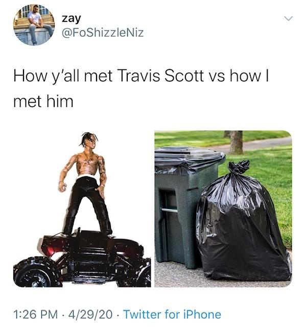 Product - zay @FoShizzleNiz How y'all met Travis Scott vs how I met him 1:26 PM · 4/29/20 · Twitter for iPhone