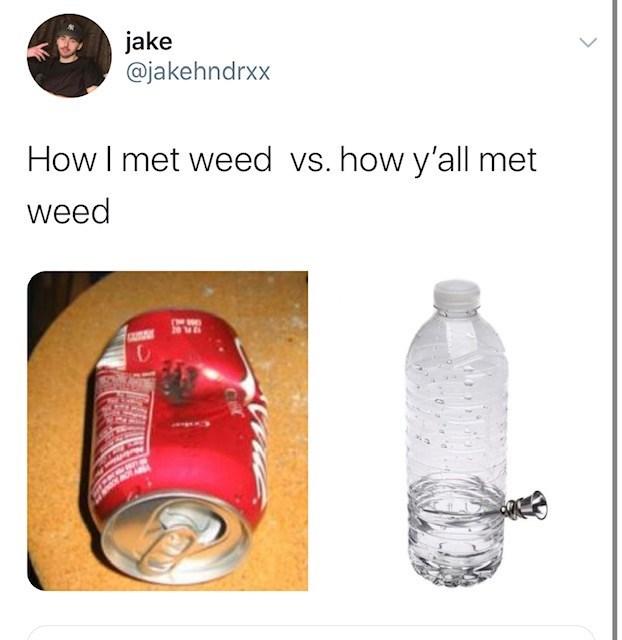 Product - jake @jakehndrxx How I met weed vs. how y'all met weed