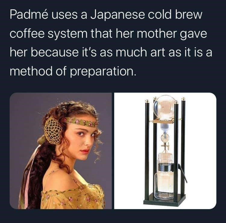 Product - Padmé uses a Japanese cold brew coffee system that her mother gave her because it's as much art as it is a method of preparation.