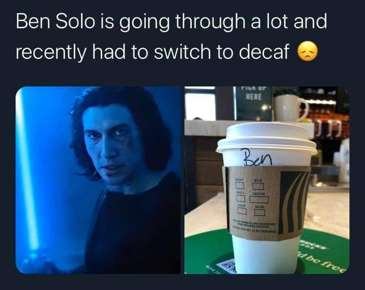 Product - Ben Solo is going through a lot and recently had to switch to decaf FIR ur HERE Ben RILE Set SAINE sut. dbe free