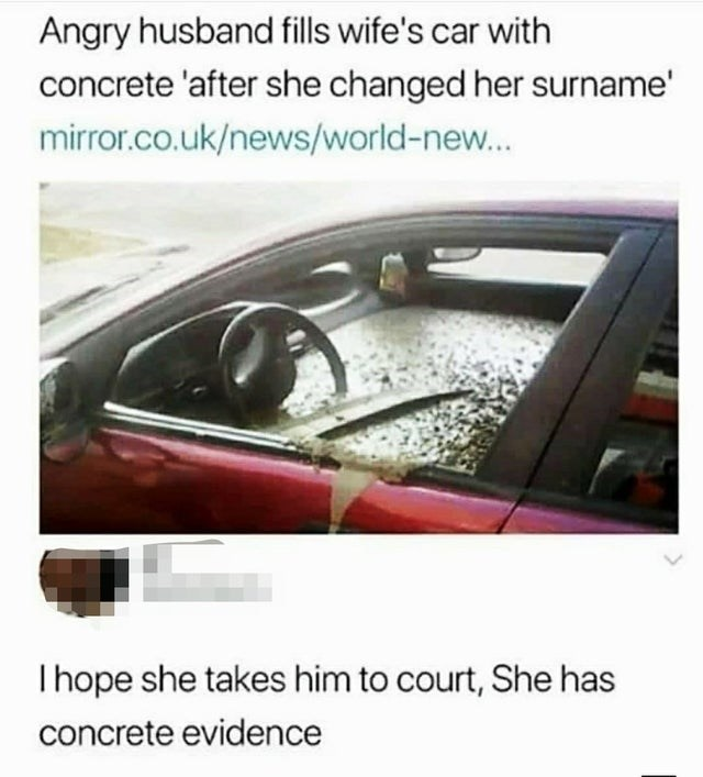 Funny bad joke tweet, bad pun, twitter meme | Angry husband fills wife's car with concrete 'after she changed her surname' I hope she takes him to court, She has concrete evidence