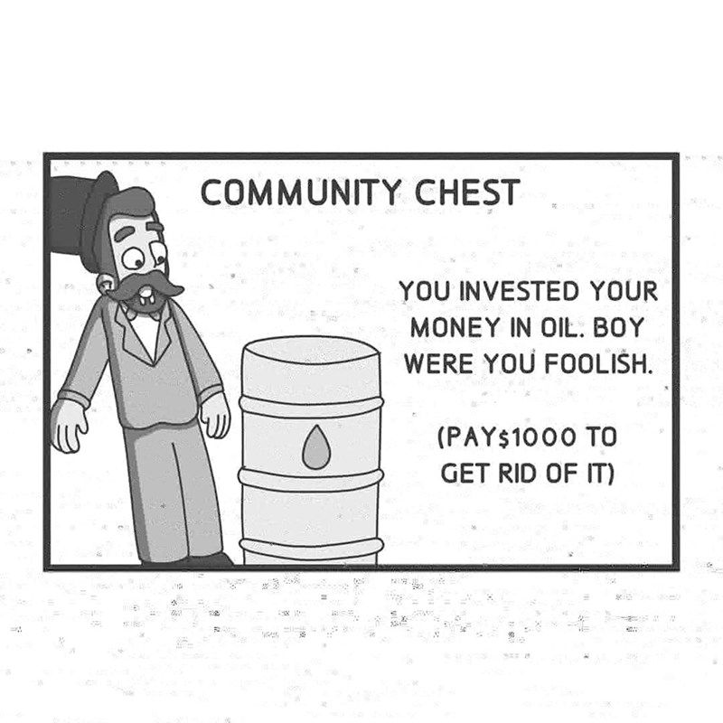Cartoon - COMMUNITY CHEST YOU INVESTED YOUR MONEY IN OIL. BOY WERE YOU FOOLISH. (PAY$1000 TO GET RID OF IT)