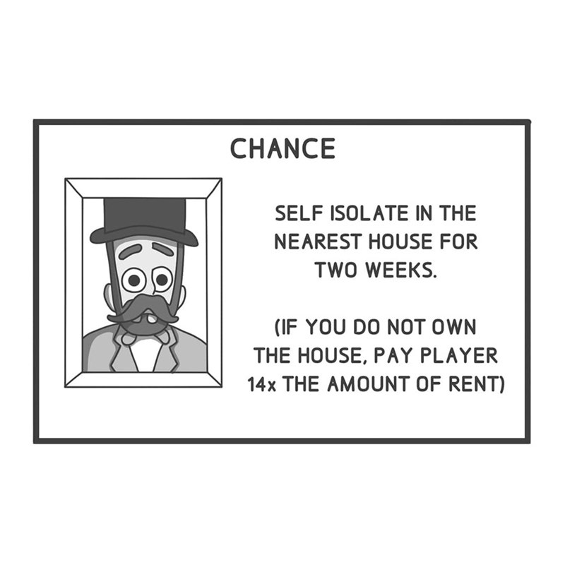 Cartoon - CHANCE SELF ISOLATE IN THE NEAREST HOUSE FOR TWO WEEKS. (IF YOU DO NOT OWN THE HOUSE, PAY PLAYER 14x THE AMOUNT OF RENT)