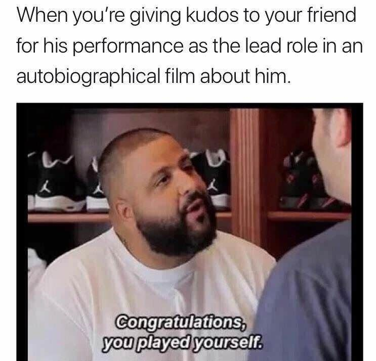 Hair - When you're giving kudos to your friend for his performance as the lead role in an autobiographical film about him. Congratulations, you played yourself.