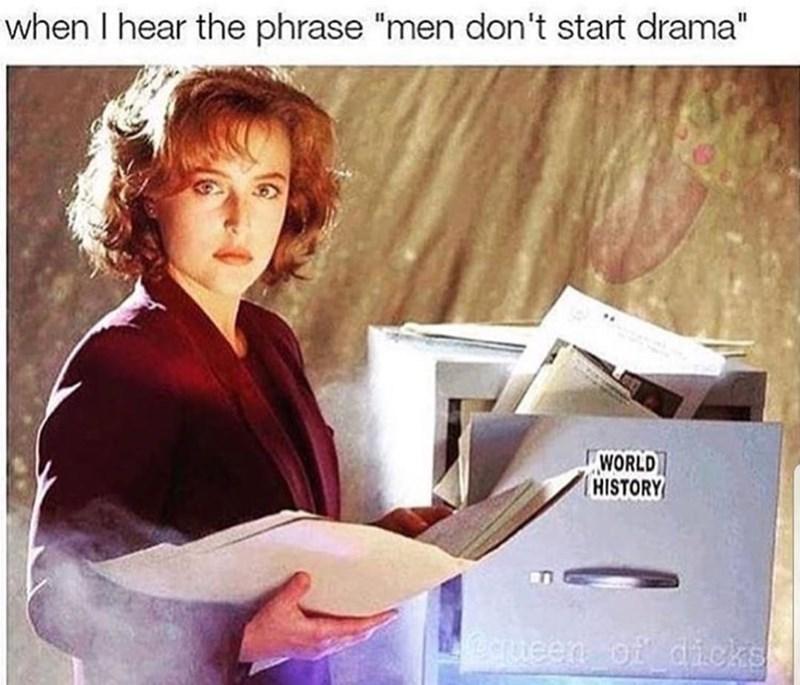 "Reading - when I hear the phrase ""men don't start drama"" WORLD HISTORY Mequeen of dicks"