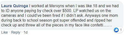 Text - Laura Quiroga I worked at Mervyns when I was like 18 and we had cameras and I could've been fired if I didn't ask. Anyways one mom during back to school season got super offended and ripped her check up and threw all of the pieces in my face like confetti.. Like Reply 1d