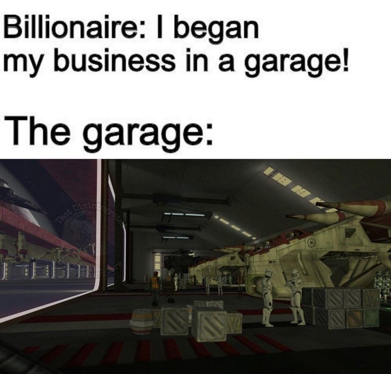 "Funny meme that reads, ""Billionaire: I began my business in a garage! The garage: ..."" above an image of Stormtroopers in a large warehouse in a Star Wars video game"
