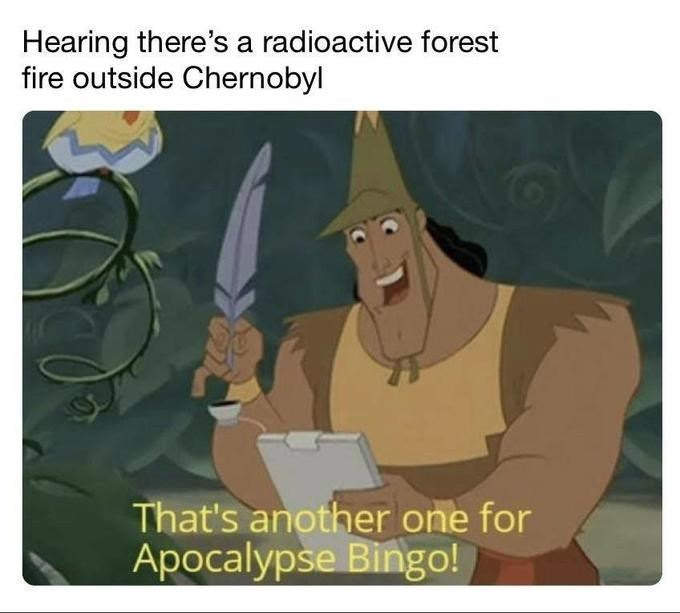 Cartoon - Hearing there's a radioactive forest fire outside Chernobyl That's another one for Apocalypse Bingo!