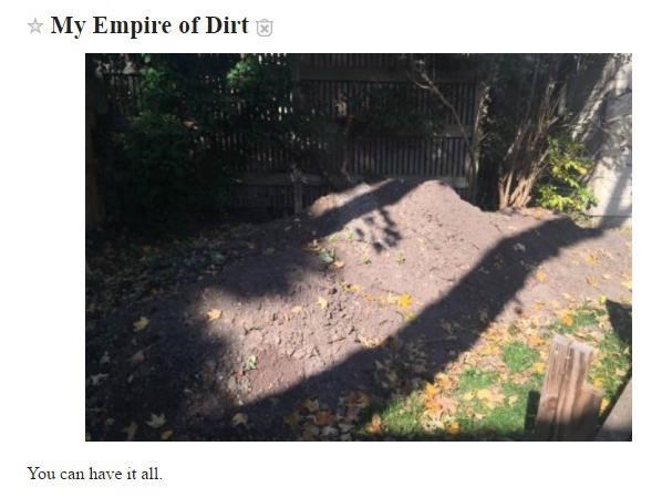 Nature - * My Empire of Dirt g You can have it all.