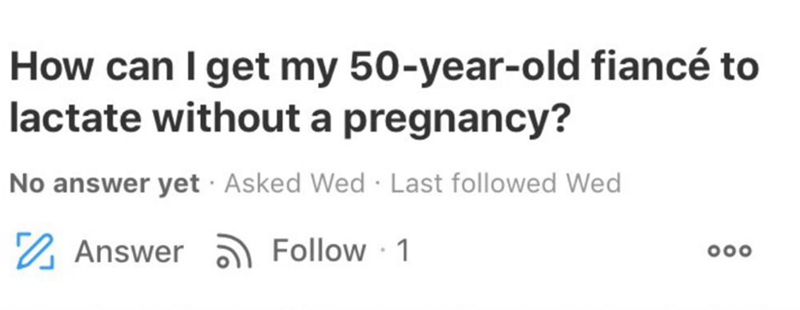 Text - How can I get my 50-year-old fiancé to lactate without a pregnancy? No answer yet · Asked Wed · Last followed Wed 2 Answer ) Follow 1 000