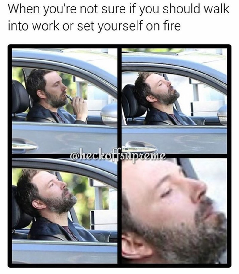Face - When you're not sure if you should walk into work or set yourself on fire @heckoffsupzeite reme