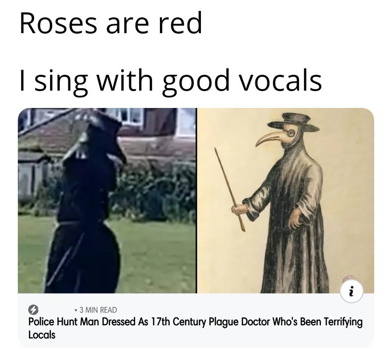 Text - Roses are red I sing with good vocals • 3 MIN READ Police Hunt Man Dressed As 17th Century Plague Doctor Who's Been Terrifying Locals