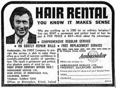Text - HAIR RENTAL YOU KNOW IT MAKES SENSE Why pay anything up to E200 for an ordinory hoirpirce ? You can RENTa permanent end pertect head of hair tor just A FEW PENCE A DAY-hink ebeut the odventeget. • COMPREHENSIVE REGULAR SERVICE • HO COSTLY REPAIR BILLS • FREE REPLACEMENT SERVICE Ambarsador, the FIRST Company to pro- vide this service, in oble to make these atters as a result et supreme confidence in carefully-controlled quality ef manufac- ture, The result is petmonent and pertect, ie evel