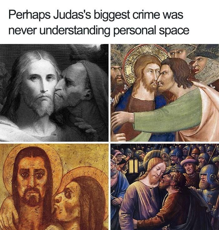 People - Perhaps Judas's biggest crime was never understanding personal space