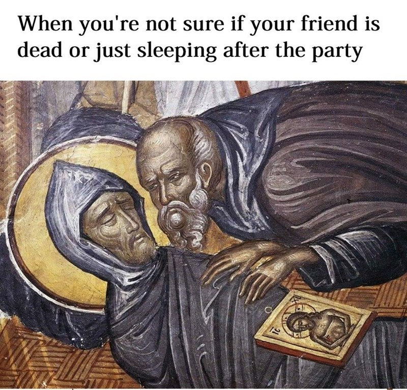 Text - When you're not sure if your friend is dead or just sleeping after the party