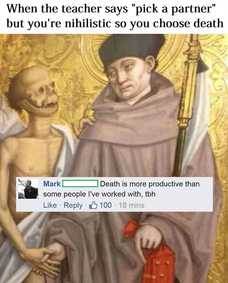 """Prophet - When the teacher says """"pick a partner"""" but you're nihilistic so you choose death Mark Death is more productive than some people I've worked with, tbh Like · Reply ·6 100 18 mins"""